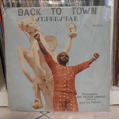 Honourable Sir Victor Uwaifo (M.O.N.) And His Titibitis ‎– Back To Town - Super