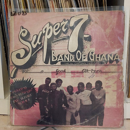 Super 7 Band Of Ghana – Be A Good Citizen [ Isiamaiyi Limited – ISLP 002]