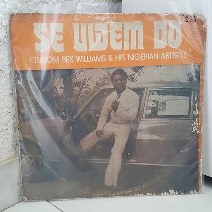 Etubom Rex Williams & His Nigerian Artistes – Se Uwem Do [Panafrik]