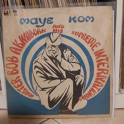 Master Bob Akwaboah And His Supreme Internationals – Maye Kom [Ambassador]