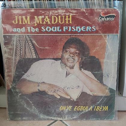 Jim Maduh And The Soul Fishers – Onye Egbula Ibeya [Tabansi]