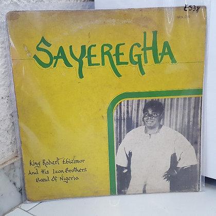 King Robert Ebizimor And His Izon Brothers Band Of Nigeria – Sayeregha