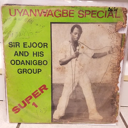 Sir Ejoor & His Odanigbo Group - Uyanwagbe Special [Son Of Man]