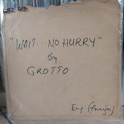 Grotto-II – Wait... No Hurry [EMI]