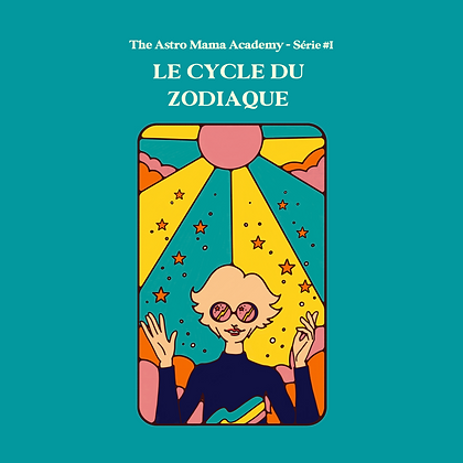 THE ASTRO MAMA ACADEMY - LE CYCLE DU ZODIAQUE