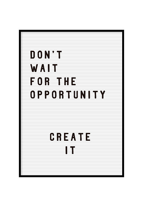 DON'T WAIT FOR THE OPPORTUNITY WHITE, PRINTABLE