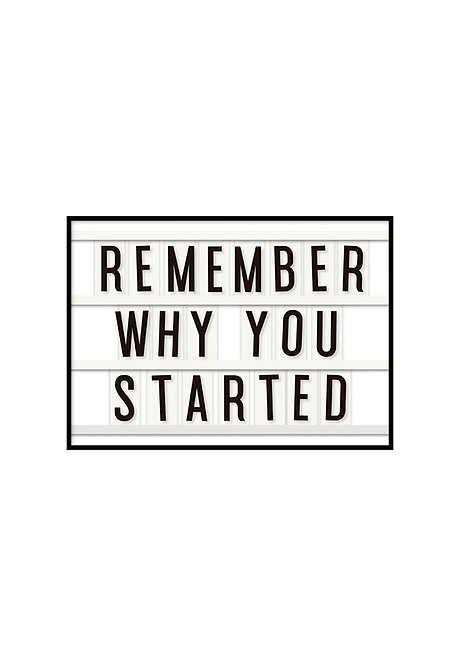 REMEMBER WHY YOU STARTED, PRINTABLE