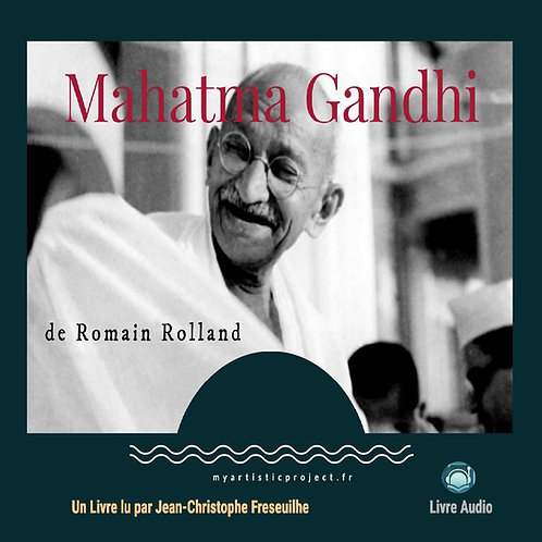 Mahatma Gandhi - Romain Rolland lu par Jean-Christophe Fresheuilhe