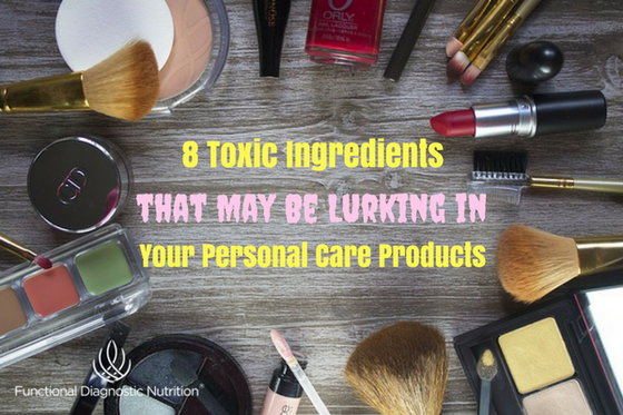 8 Toxic Ingredients that May Be Lurking in Your Personal Care Products