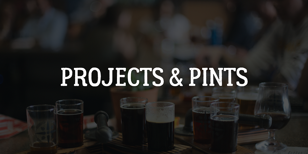Projects & Pints
