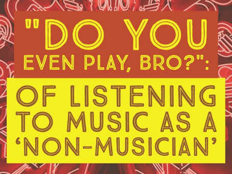 """Do You Even Play, Bro?"" : Of Listening to Music As A 'Non-Musician'"