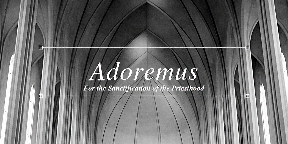 Adoremus for the Sanctification of the Priesthood