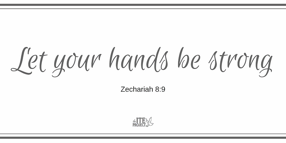 Let Your Hands Be Strong (Zech 8:9)