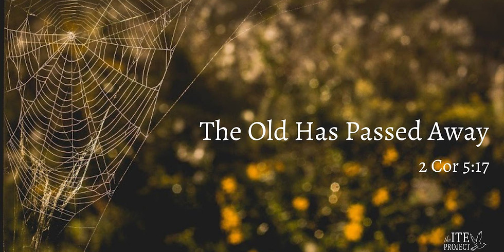 The Old Has Passed Away