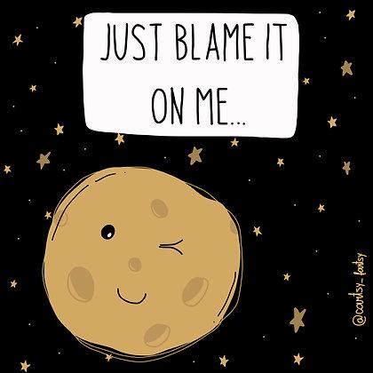 Blame it on the moon print