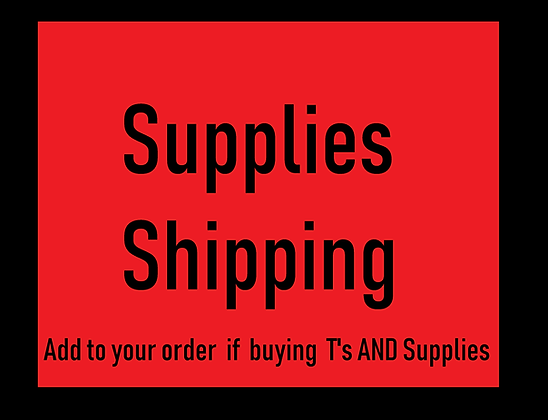 Supplies Shipping  - ADD  TO ALL ORDERS WITH SUPPLIES & T'S