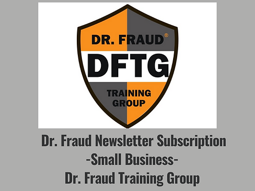 Annual Dr. Fraud Newsletter-Small Business -Dr. Fraud Training Group