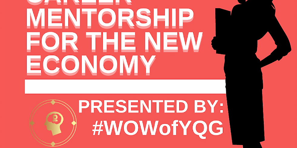 WOWofYQG Presents: Career Mentorship For The New Economy