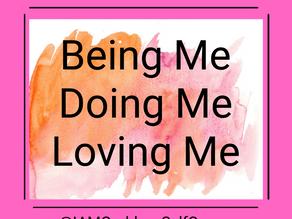 Being Me Doing Me Loving Me