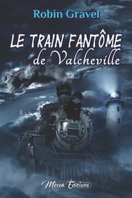 Le Train Fantôme de Valcheville