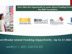 March 1st, 2021 3:00 pm EST Israel/Rhode Island R&D Funding Opportunities for Business