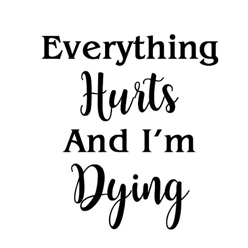 EVERYTHING HURTS