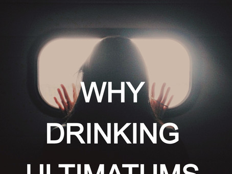 Why drinking ultimatums don't work