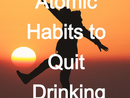 Applying Atomic Habits to Quit Drinking
