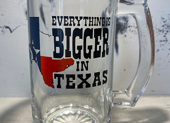 Everything's Bigger Glass Mug
