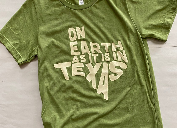 On Earth As It Is In Texas Shirt