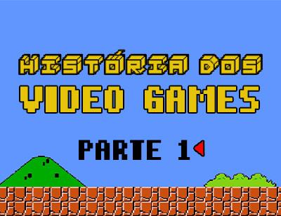 História dos Vídeo Games  - Parte I