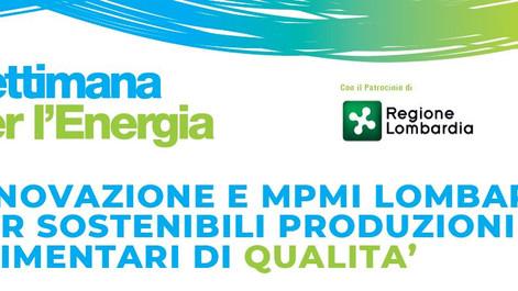 """Settimana per l'Energia: """"Innovazione e MPMI Lombarde per sostenibili produzioni alimentari di quali"""
