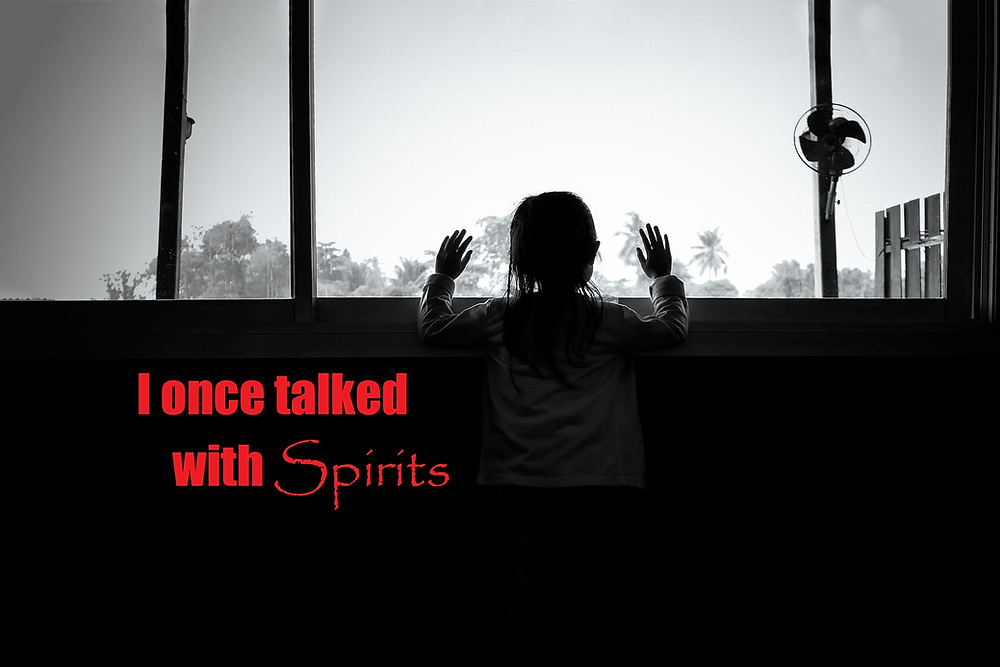 IMPACT | I once talked with spirits