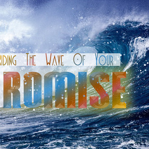 Riding the Wave of your Promise
