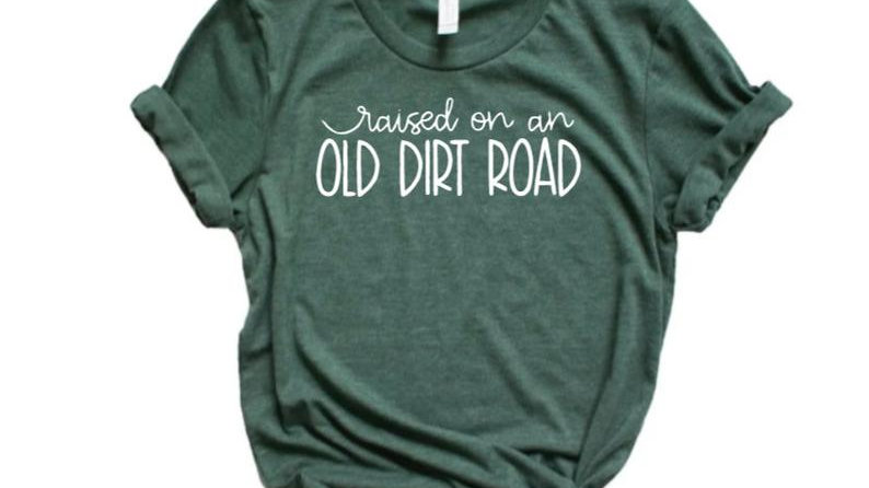 Raised on an Old Dirt Road Tshirt