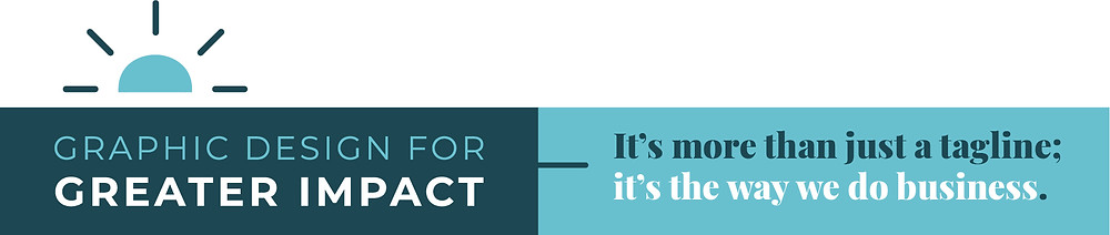 Graphic Design for Greater Impact. It's more than just a tagline, it's the way we do business.