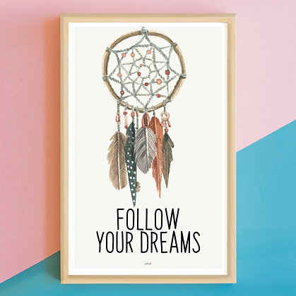 Prints> Follow your dreams