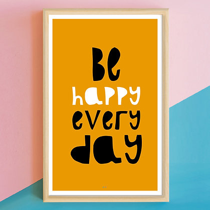 Prints> Be Happy Every Day