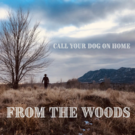 From The Woods - Call Your Dog on Home.webp