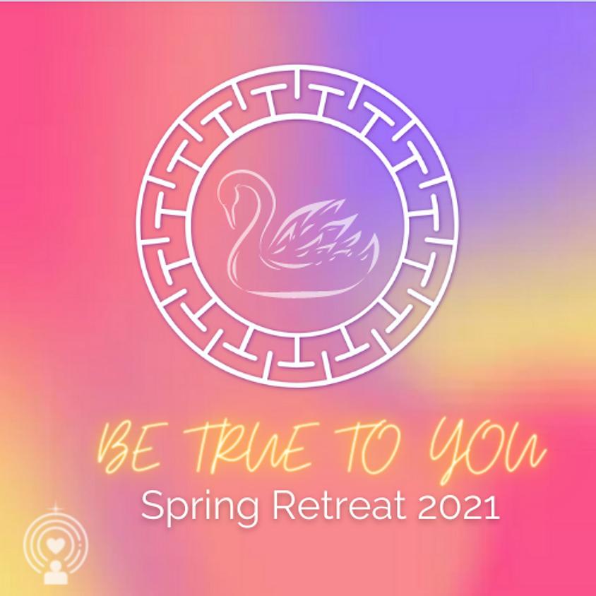 BE TRUE TO YOU Spring Retreat
