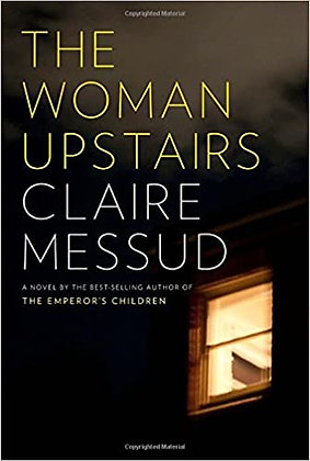 The Woman Upstairs By: Claire Messud