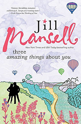 Three Amazing Things About You By: Jill Mansell