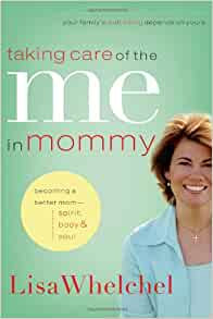 Taking Care of the Me in Mommy By: Lisa Whelchel
