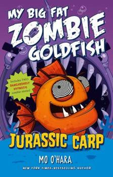 My Big Fat Zombie Goldfish -Jurassic Carp By: Mo O'Hara