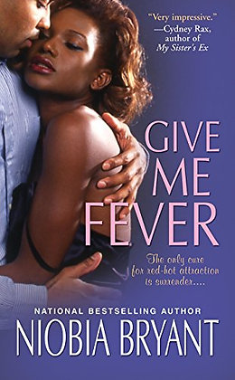 Give Me Fever By: Niobia Bryant