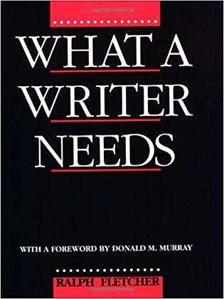 What A Writer Needs By: Ralph Fletcher