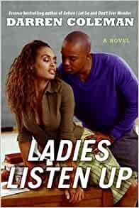 Ladies Listen Up By: Darren Coleman
