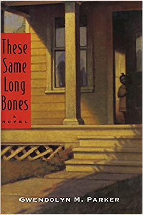 These Same Long Bones By: Gwendolyn M. Parker