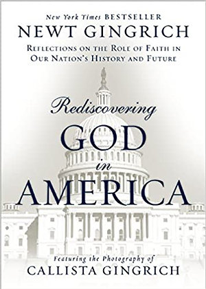 Rediscovering God in America By: Newt Gingrich