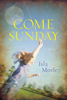 Come Sunday By: Isla Morley